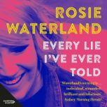 Every Lie I've Ever Told, Rosie Waterland