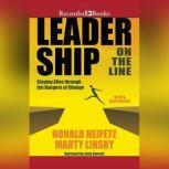 Leadership on the Line (Revised) Staying Alive Through the Dangers of Change, Ronald A. Heifetz