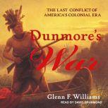 Dunmore's War The Last Conflict of America's Colonial Era, Glenn F. Williams