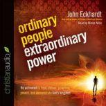 Ordinary People, Extraordinary Power How a Strong Apostolic Culture Releases Us to Do Transformational Things in the World, John Eckhardt