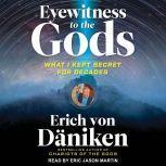 Eyewitness to the Gods What I Kept Secret for Decades, Erich von Daniken