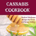 CANNABIS COOKBOOK: Medical Marijuana Recipes for Sweet and Savory Edibles, Oneida Powell