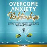 Overcome Anxiety in Relationships, Crystal Heal