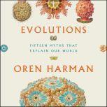 Evolutions Fifteen Myths That Explain Our World, Oren Harman