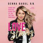Love Strong Change Your Narrative, Change Your Life, and Take Your Power Back!, Denna Babul