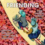 Friending  Creating Meaningful, Lasting Adult Friendships, Gina Handley Schmitt