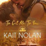 To Get Me To You A Small Town Southern Romance, Kait Nolan