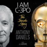 I Am C-3PO The Inside Story, Anthony Daniels