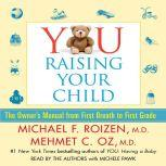 YOU: Raising Your Child The Owner's Manual from First Breath to First Grade, Michael F. Roizen