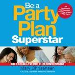 Be a Party Plan Superstar Build a $100,000-a-Year Direct Selling Business from Home, Mary Christensen