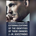 Successful Companies are Externalizations of the Identities of their Owners, J.-M. Kuczynski
