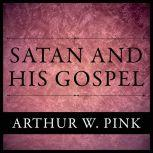 Satan And His Gospel, Arthur W. Pink