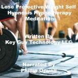 Lose Protective Weight Self Hypnosis Hypnotherapy Meditation, Key Guy Technology LLC