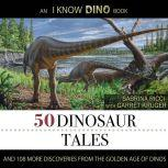 50 Dinosaur Tales And 108 More Discoveries From The Golden Age Of Dinos, Sabrina Ricci