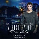 A History of Trouble A Beacon Hill Sorcerer Collection, SJ Himes