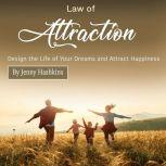 Law of Attraction Design the Life of Your Dreams and Attract Happiness, Jenny Hashkins