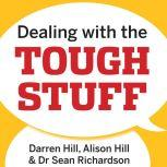 Dealing with the Tough Stuff How to Achieve Results from Key Conversations, Alison Hill