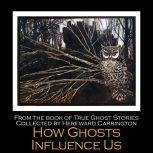 How Ghosts Influence Us, Hereward Carrington