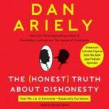 The Honest Truth About Dishonesty How We Lie to Everyone---Especially Ourselves, Dr. Dan Ariely
