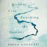 Without Ever Reaching the Summit A Journey, Paolo Cognetti