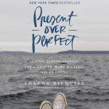 Present Over Perfect Leaving Behind Frantic for a Simpler, More Soulful Way of Living, Shauna Niequist