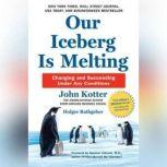 Our Iceberg Is Melting Changing and Succeeding Under Any Conditions, John Kotter