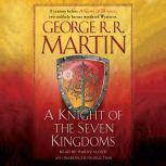 A Knight of the Seven Kingdoms, George R. R. Martin