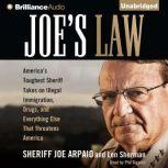 Joe's Law America's Toughest Sheriff Takes on Illegal Immigration, Drugs, and Everything Else That Threatens America, Sheriff Joe Arpaio