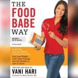The Food Babe Way Break Free from the Hidden Toxins in Your Food and Lose Weight, Look Years Younger, and Get Healthy in Just 21 Days!, Vani Hari
