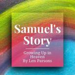 Samuel's Story : Growing Up In Heaven, Len Parsons