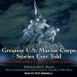 The Greatest U.S. Marine Corps Stories Ever Told Unforgettable Stories Of Courage, Honor, And Sacrifice, Colonel Joseph H. Alexander