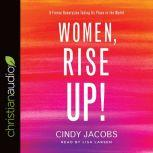 Women, Rise Up! A Fierce Generation Taking Its Place in the World, Cindy Jacobs