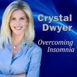 Overcoming Insomnia, Crystal Dwyer