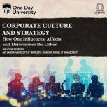 Corporate Culture and Strategy How One Influences, Affects and Determines the Other, Aks Zaheer