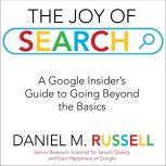 The Joy of Search A Google Insider's Guide to Going Beyond the Basics, Daniel M. Russell
