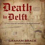 Death in Delft A 17th Century Historical Murder Mystery, Graham Brack