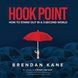 Hook Point How to Stand Out in a 3-Second World, Brendan Kane
