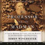 The Professor and The Madman A Tale of Murder, Insanity, and the Making of the Oxford English Dictionary, Simon Winchester