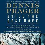 Still the Best Hope Why the World Needs American Values to Triumph, Dennis Prager