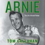 Arnie The Life of Arnold Palmer, Tom Callahan