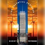 The Essential Engineer Why Science Alone Will Not Solve Our Global Problems, Henry Petroski