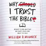 Why I Trust the Bible Answers to Real Questions and Doubts People Have about the Bible, William D. Mounce