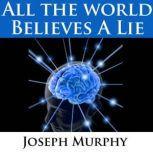 All the World Believes a Lie Dr. Joseph Murphy LIVE!, Joseph Murphy