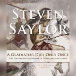 A Gladiator Dies Only Once The Further Investigations of Gordianus the Finder, Steven Saylor