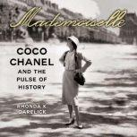 Mademoiselle Coco Chanel and the Pulse of History, Rhonda Garelick