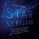 Star Settlers The Billionaires, Geniuses, and Crazed Visionaries Out to Conquer the Universe, Fred Nadis