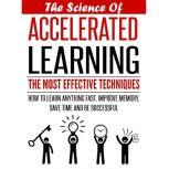 The Science Of Accelerated Learning How to Learn Fast, Improve Memory, Save Your Time and Be Successful, Mary Patricia