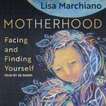 Motherhood Facing and Finding Yourself, Lisa Marchiano