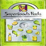 Superfoods Hacks, Life 'n' Hack