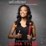 Self-Inflicted Wounds Heartwarming Tales of Epic Humiliation, Aisha Tyler